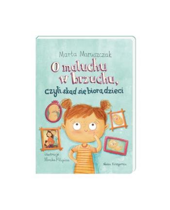 nasza księgarnia Książka O maluchu w brzuchu, czyli skąd się biorą dzieci