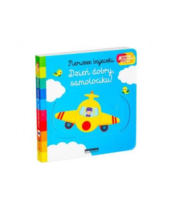 egmont Książka Dzień dobry, samolociku! Akademia mądrego dziecka. Pierwsze bajeczki.