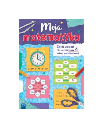 aksjomat Książ. Moja matematyka. Zbiór zadań dla uczniów klas 4
